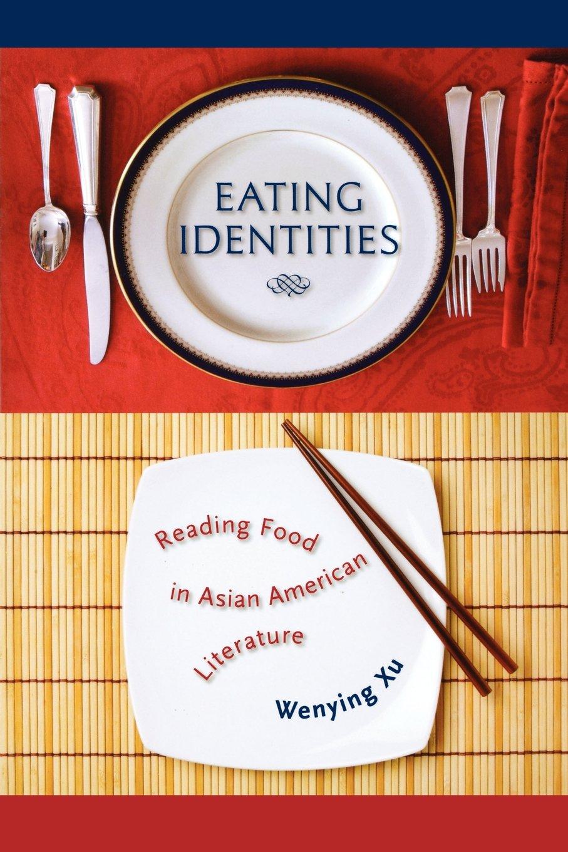 Eating Identities: Reading Food in Asian American Literature ebook