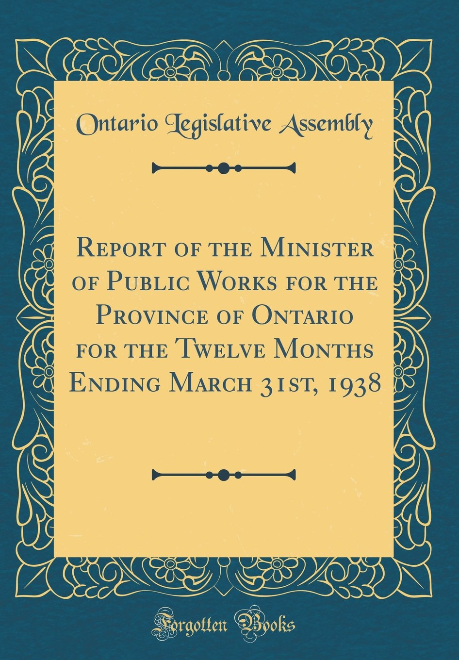 Read Online Report of the Minister of Public Works for the Province of Ontario for the Twelve Months Ending March 31st, 1938 (Classic Reprint) pdf epub