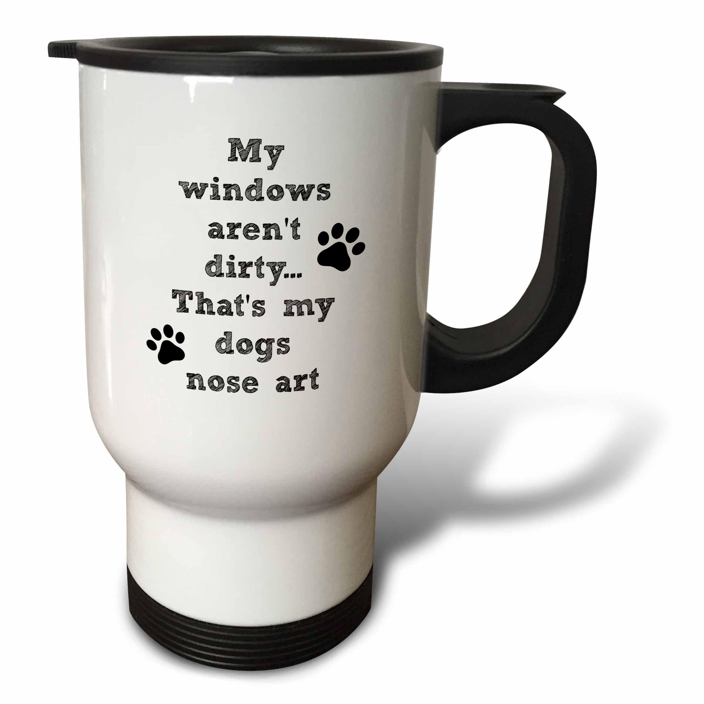 3dRose tm_221817_1 My Windows Aren't Dirty That's My Dogs Nose Art Travel Mug, 14 oz, White