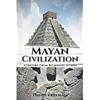 Image for Mayan Civilization: A History from Beginning to End