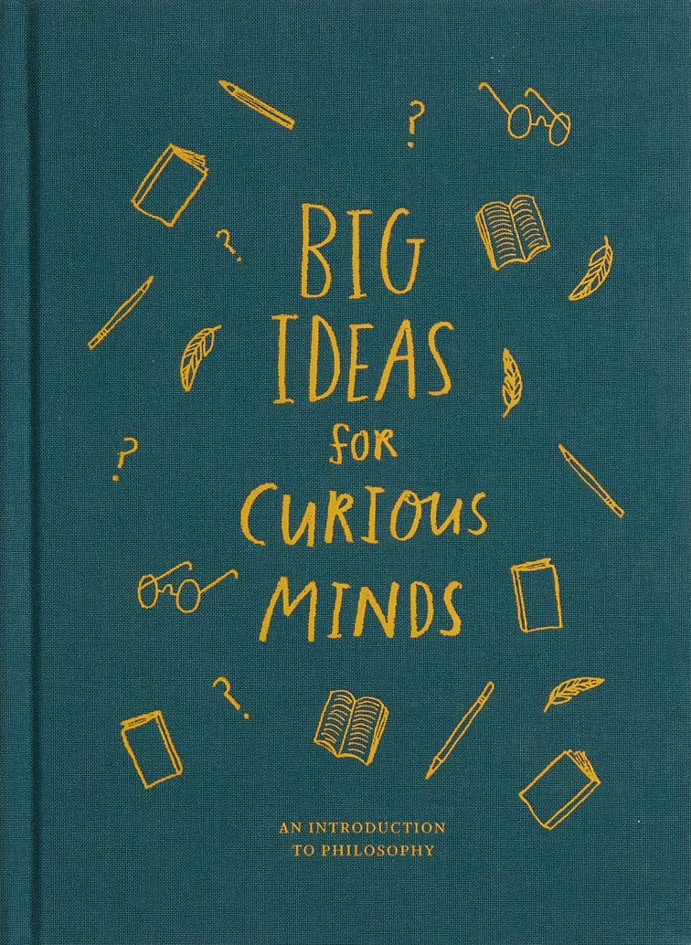 Amazon Com Big Ideas For Curious Minds An Introduction To Philosophy 9781999747145 The School Of Life Doherty Anna De Botton Alain Books