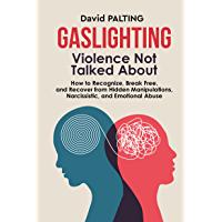 GASLIGHTING: Violence Not Talked About: How to Recognize, Break Free, and Recover from Hidden Manipulations…
