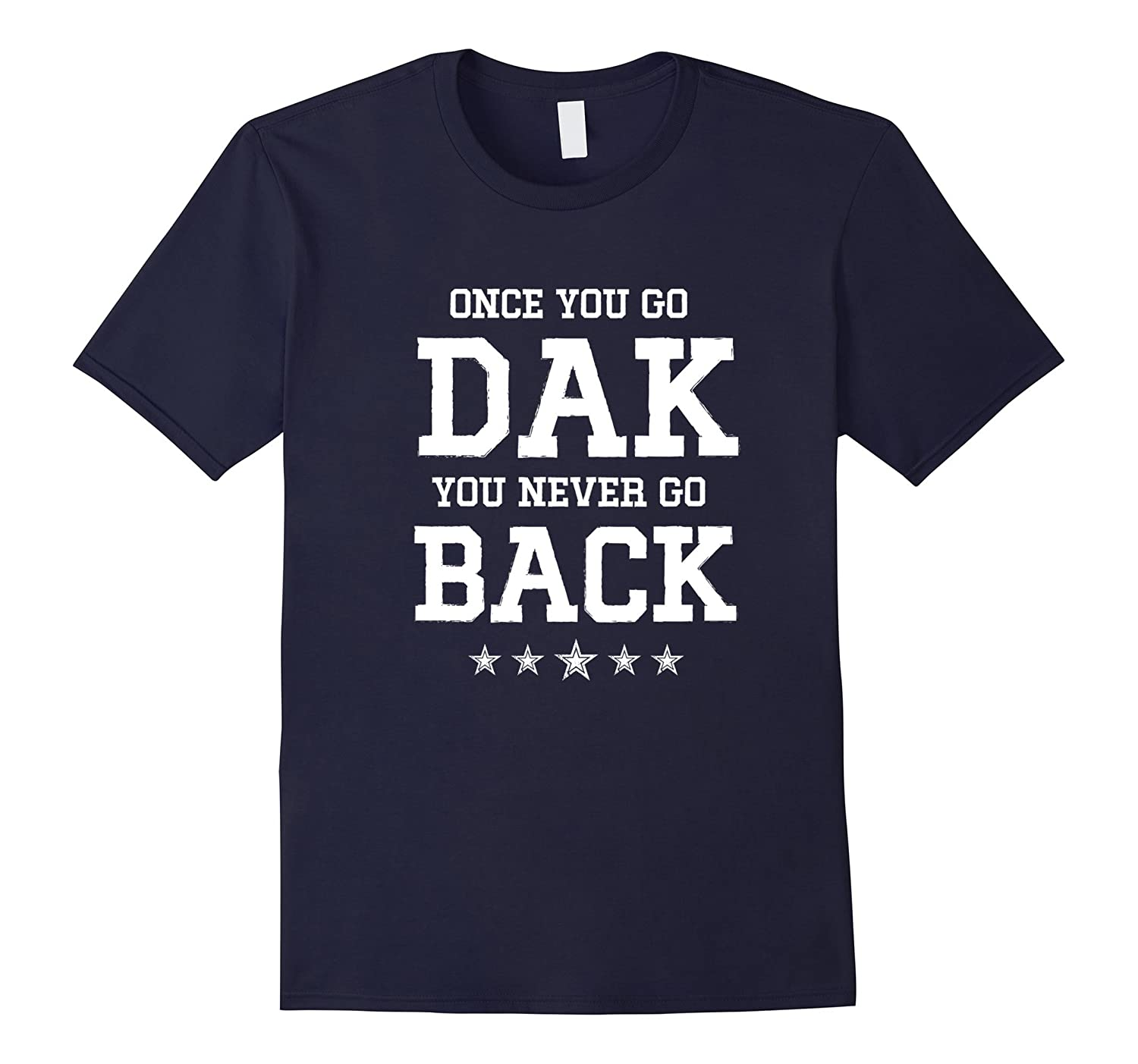 Colorful Tee ONCE YOU GO DAK YOU NEVER GO BACK T-shirt-CL
