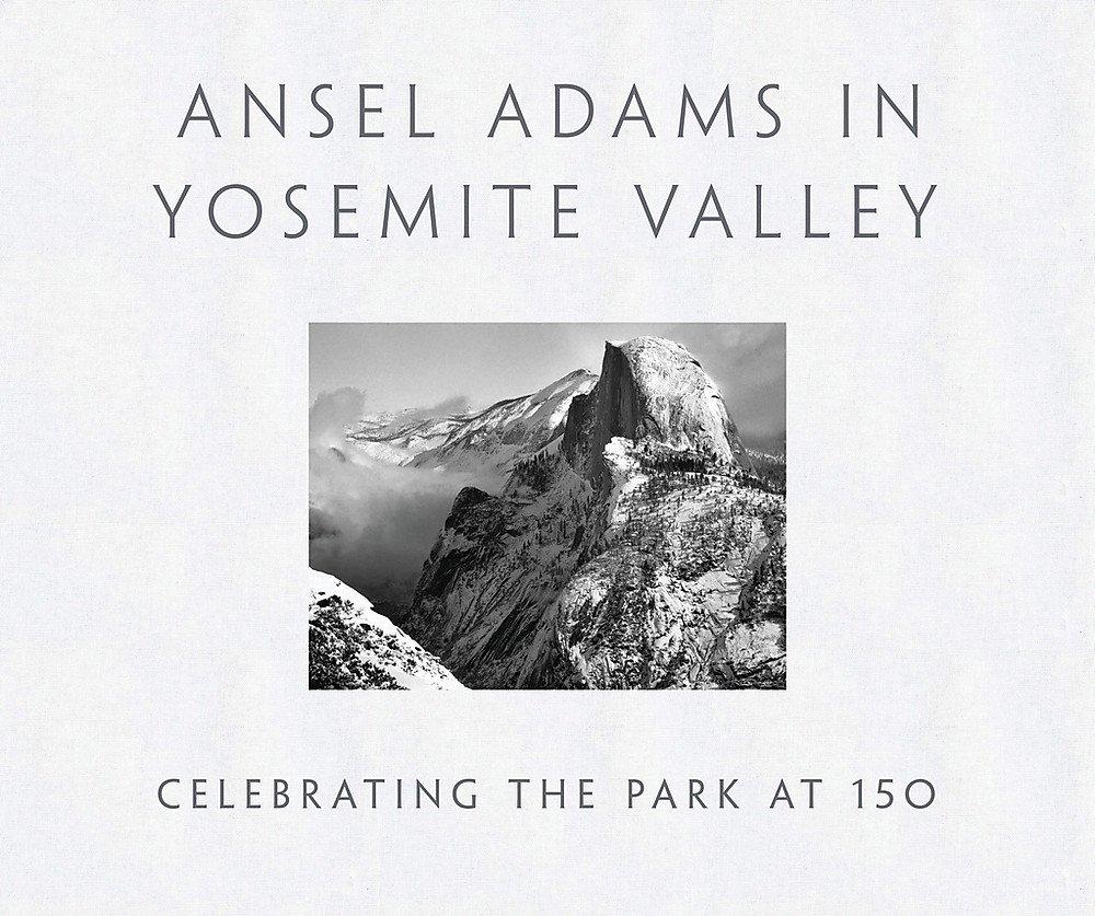 Ansel Adams in Yosemite Valley: Celebrating the Park at 150 pdf epub