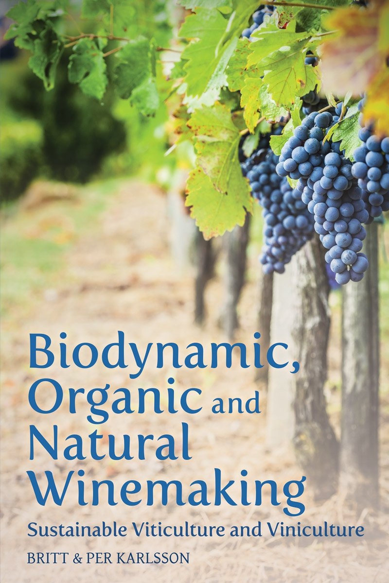 Biodynamic Organic and Natural Winemaking: Sustainable Viticulture and Viniculture