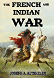 The French and Indian War (Annotated): Complete Series in 6 Novels