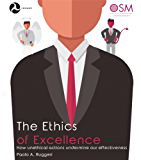 The Ethics of Excellence: How unethical actions undermine our effectiveness