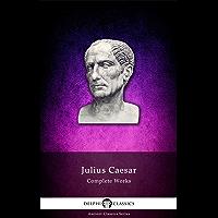Delphi Complete Works of Julius Caesar (Illustrated) (Delphi Ancient Classics Book 7) (English Edition)