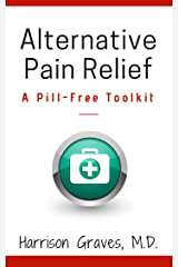 Alternative Pain Relief: A Pill-Free Tool Kit Kindle Edition