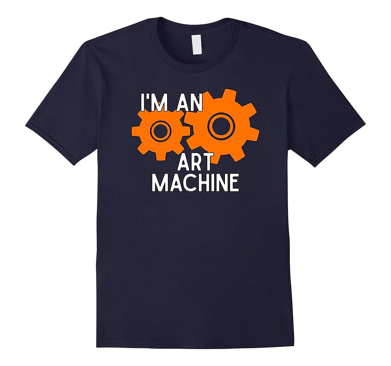 Im an Art Machine T-Shirt for Artists-Vaci