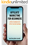 Affiliate Marketing for Beginners: How to Make Up to $1,000 a Month as a Total Online Newbie