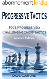 Progressive Tactics: 1002 Progressively Challenging Chess Tactics (English Edition)