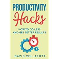 Productivity Hacks: How to do less and get better results (English Edition)
