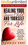 Inner Child: Healing Your Inner Child and Yourself For Life: Your Guide to Happiness, Healing Your Heart's Wounds and Loving Yourself When You Don't Know How (Inner Child Healing Series Book 1)