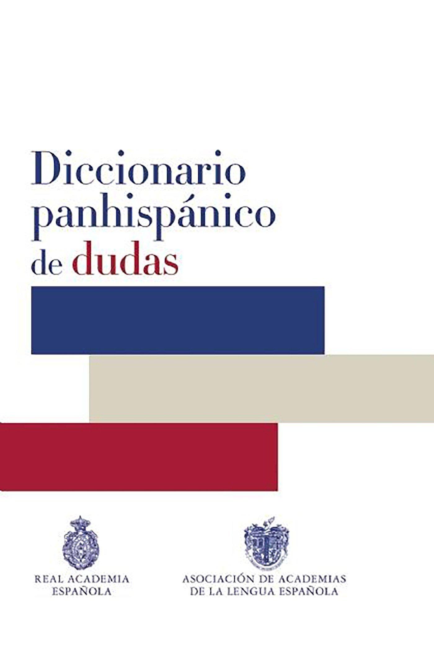 Diccionario panhispanico de dudas / Panhispanic Dictionary of Doubts (Real Academia de la Lengua Española) (Spanish Edition) (Spanish) Hardcover – October 13, 2015 Taurus 8430617507 Dictionaries Espaanol - Errores de uso