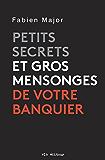 Petits secrets et gros mensonges de votre banquier (French Edition)