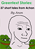 Greentext Stories: 37 short tales from 4chan