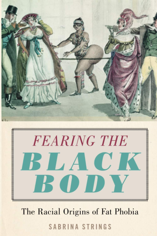 Fearing The Black Body The Racial Origins Of Fat Phobia Sabrina Strings 9781479886753 Amazon Com Books