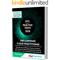 AWS Certified Cloud Practitioner Practice Tests 2020: 390 AWS Practice Exam Questions with Answers, Links & detailed…