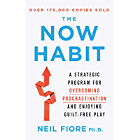 The Now Habit: A Strategic Program for Overcoming Procrastination and Enjoying Guilt-Free Play (English Edition)