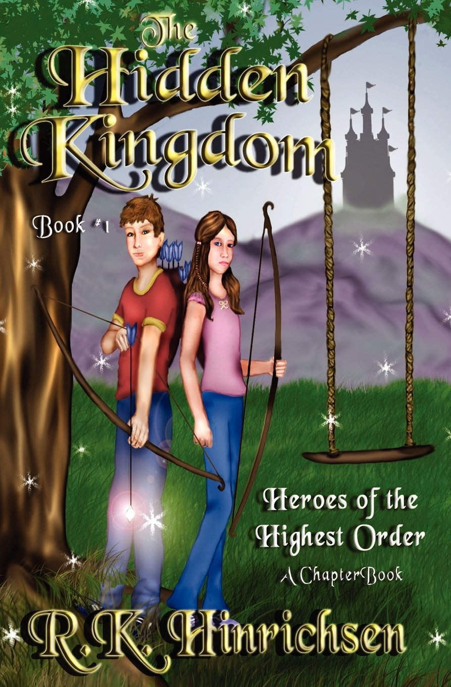 Read Online The Hidden Kingdom (A Chapter Book): Heroes of the Highest Order ebook