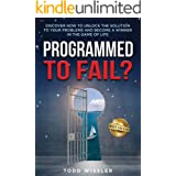 Programmed To Fail?: Discover How To Unlock The Solution To Your Problems And Become A Winner In The Game Of Life