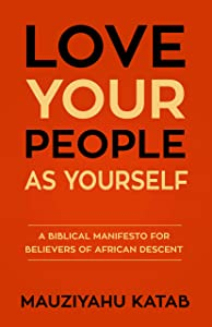 Love Your People As Yourself: A Biblical Manifesto For Believers of African Descent