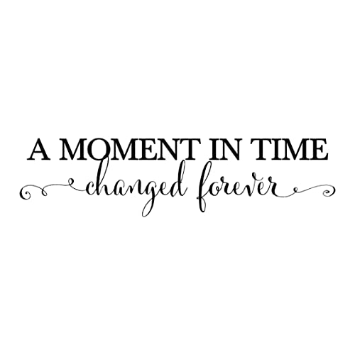 A Moment In Time Changed Forever Photo Picture Wall Vinyl Wall Decal Sticker Lettering With Names And Dates Custom Hh2147 In 2020 In This Moment Lettering Picture Wall