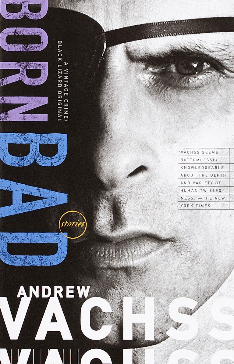 Born Bad: Collected Stories: Andrew Vachss: 9780679753360: Amazon.com: Books