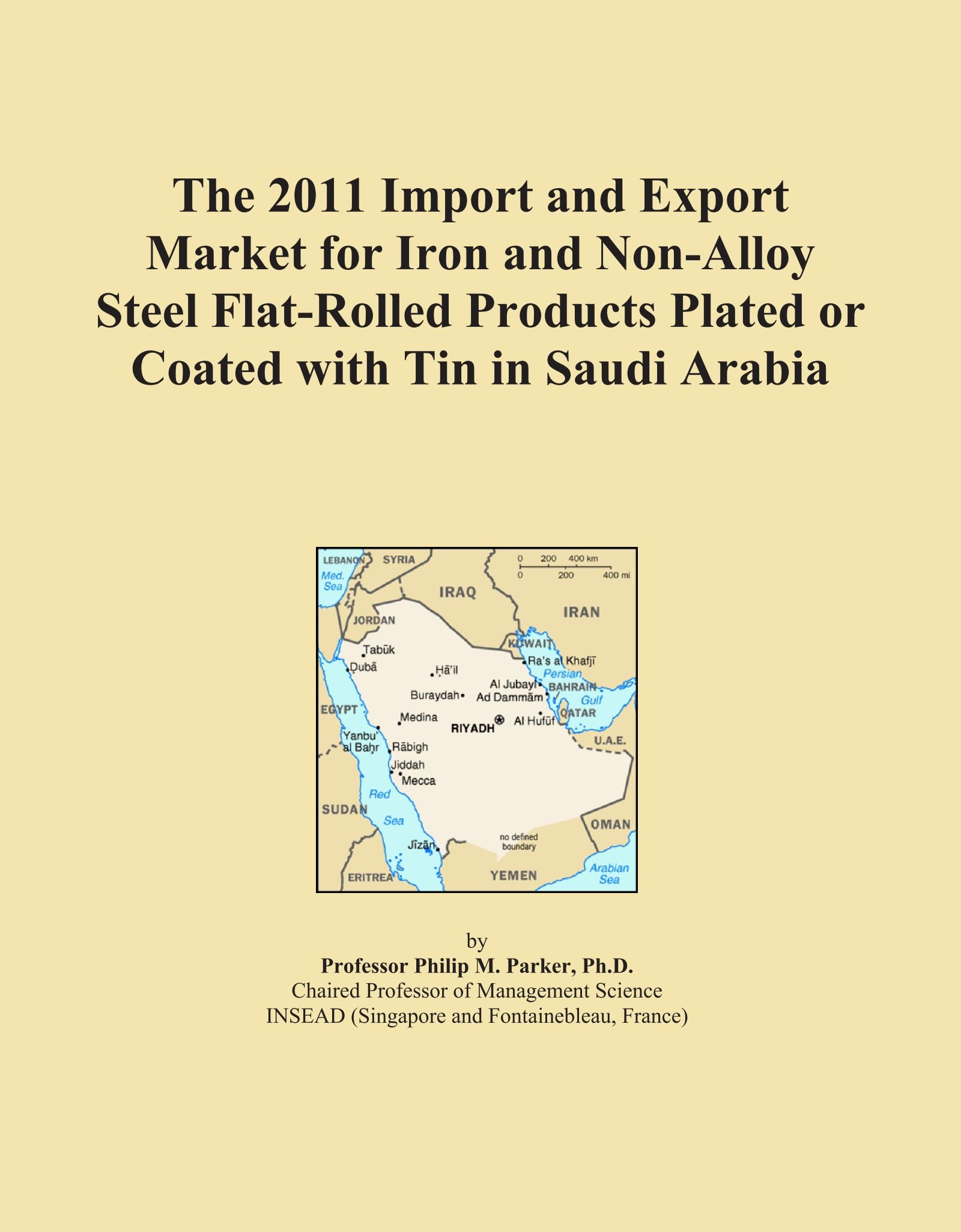 The 2011 Import and Export Market for Iron and Non-Alloy Steel Flat-Rolled Products Plated or Coated with Tin in Saudi Arabia PDF