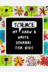 My Science Draw & Write Journal for Kids: 52 Unique Writing and Drawing Prompts to Help Young Scientists & Engineers Explore the World Paperback