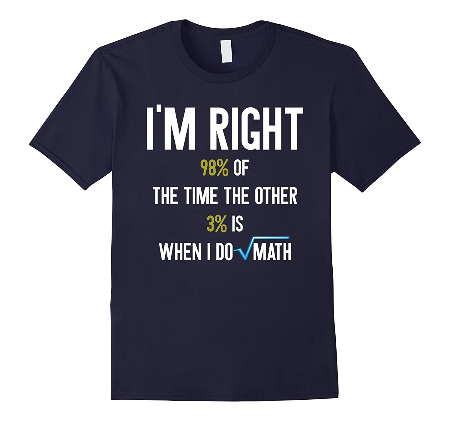 98 Right 3 Other When I Do Math Funny T Shirt-PL