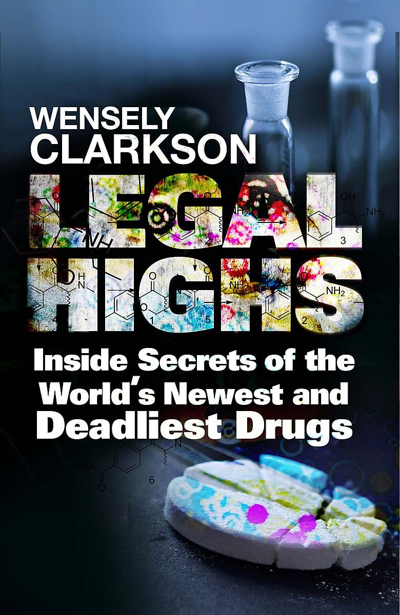 Legal Highs: Inside Secrets of the World's Newest and Deadliest Drugs ebook