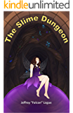 The Slime Dungeon (The Slime Dungeon Chronicles Book 1)