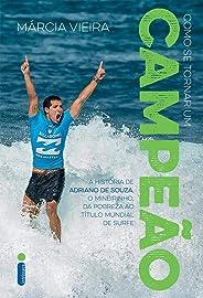Como Se Tornar Um Campeão. História de Adriano de Souza, o Mineirinho. Da Pobreza ao Título Mundial de Surfe: A história de A