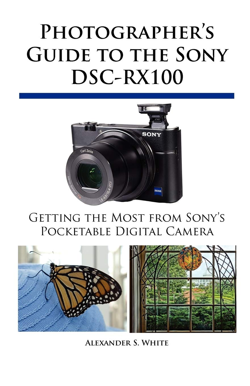 Photographers Guide to the Sony DSC-RX100: Amazon.es: White, Alexander S.: Libros en idiomas extranjeros