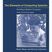 The Elements of Computing Systems: Building a Modern Computer from First Principles (The MIT Press)