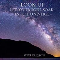 Look Up: Let your soul soak in the universe