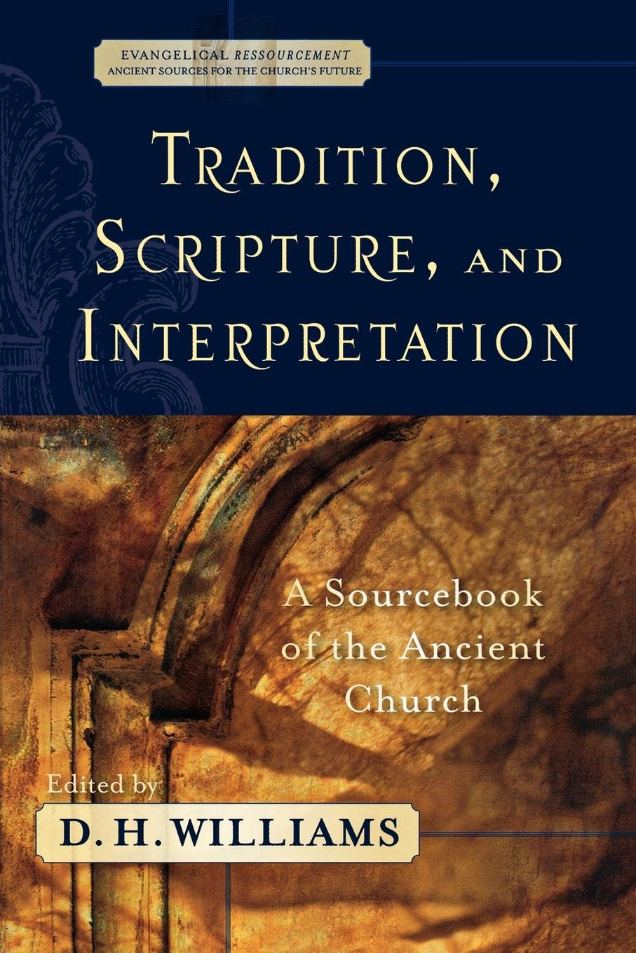 Tradition, Scripture, and Interpretation: A Sourcebook of the Ancient Church (Evangelical Ressourcement: Ancient Sources for the Church's Future) pdf epub