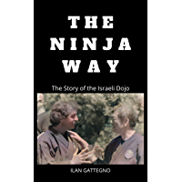 The Ninja Way: The Story of the Israeli dojo (English Edition)