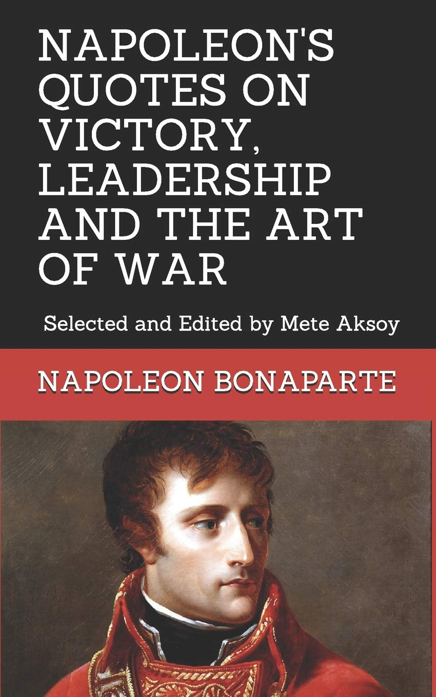 Napoleon Quotes On Victory Leadership And The Art Of War Selected