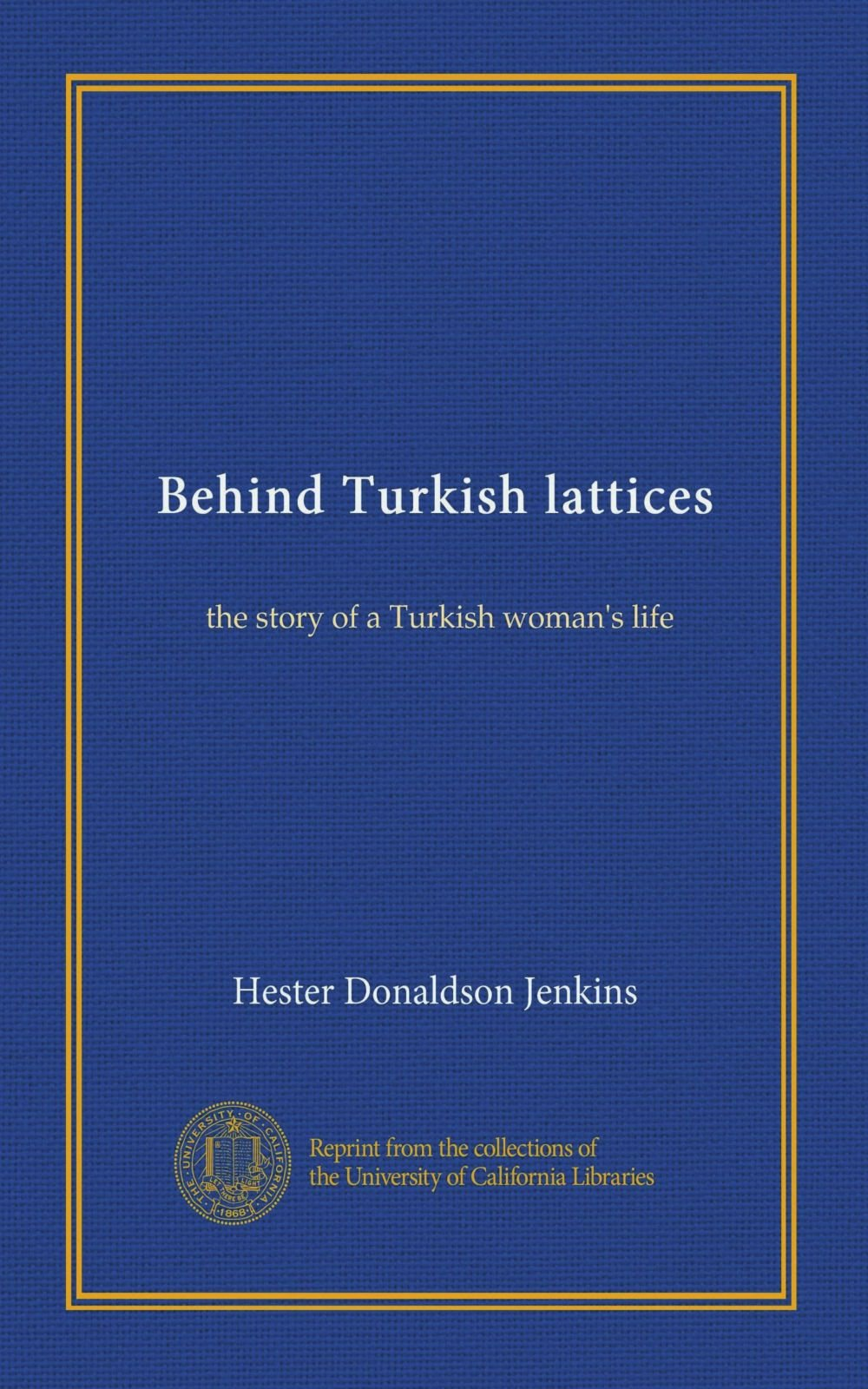 Read Online Behind Turkish lattices: the story of a Turkish woman's life PDF