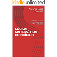 LÓGICA MATEMÁTICA PRINCÍPIOS: SISTEMAS BINÁRIO, OCTAL, HEXADECIMAL, LÓGICA TEXTUAL E ALGÉBRICA