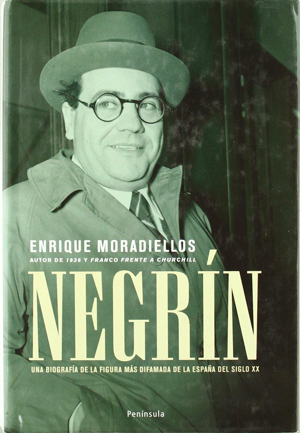 Negrín.: Una biografía de la figura más difamada de la España del ...