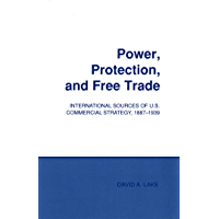 Power, Protection, and Free Trade: International Sources of U.S. Commercial Strategy, 1887–1939 (Cornell Studies in Political Economy) (English Edition)