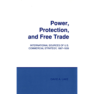 Power, Protection, and Free Trade: International Sources of U.S. Commercial Strategy, 1887–1939 (Cornell Studies in…