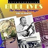 Burl Ives - The Wayfaring Stranger: His 33 Finest