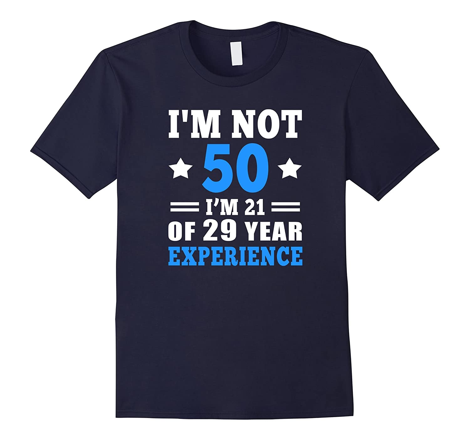 Im Not 50 Im 21 With 29 Years Of Experience 50th Birthday-TH