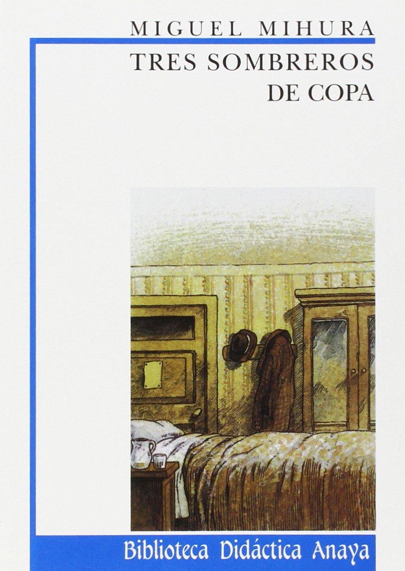 Tres sombreros de copa: 20 (Clásicos - Biblioteca Didáctica Anaya) Tapa blanda – 6 sep 2004 Miguel Mihura Mario Lacoma ANAYA INFANTIL Y JUVENIL 8420727520