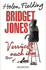 Bridget Jones - Verrückt nach ihm: Die Bridget-Jones-Serie 4 - Roman (German Edition) Kindle Edition